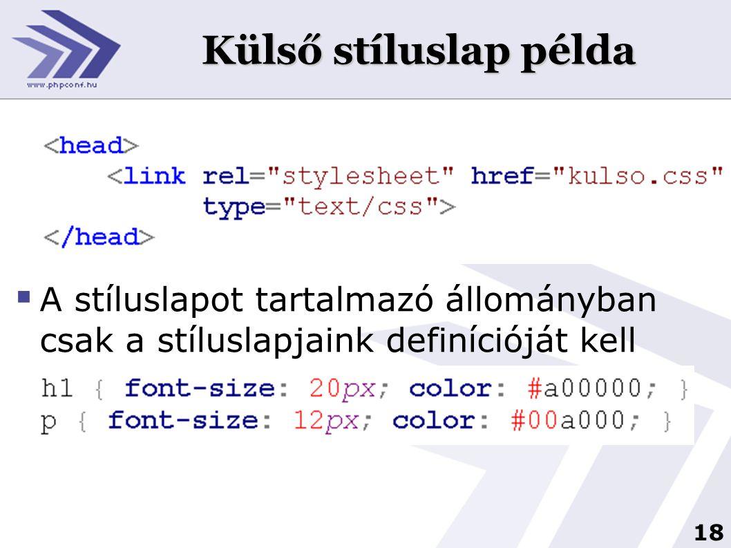 18 Külső stíluslap példa  A stíluslapot tartalmazó állományban csak a stíluslapjaink definícióját kell elhelyeznünk:
