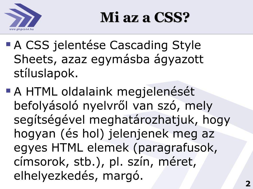 2 Mi az a CSS?  A CSS jelentése Cascading Style Sheets, azaz egymásba ágyazott stíluslapok.  A HTML oldalaink megjelenését befolyásoló nyelvről van