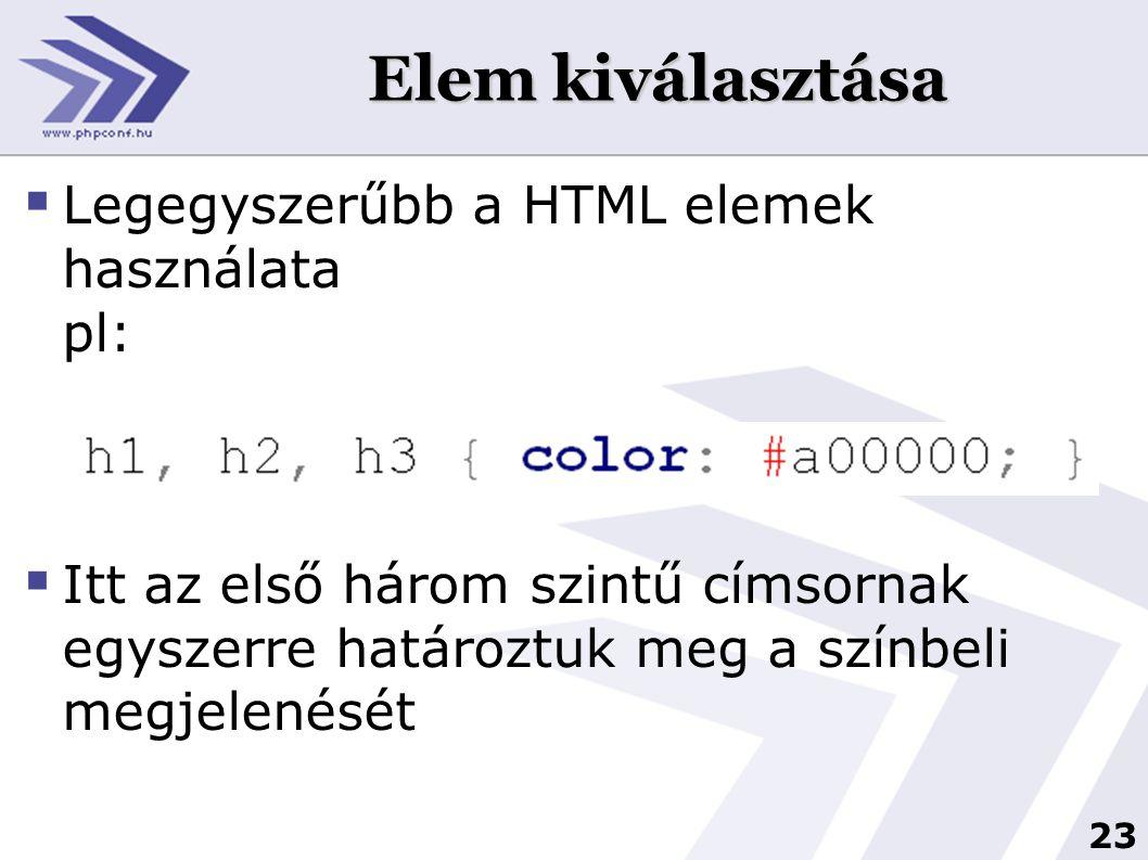23 Elem kiválasztása  Legegyszerűbb a HTML elemek használata pl:  Itt az első három szintű címsornak egyszerre határoztuk meg a színbeli megjelenésé