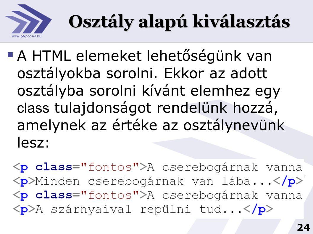 24 Osztály alapú kiválasztás  A HTML elemeket lehetőségünk van osztályokba sorolni. Ekkor az adott osztályba sorolni kívánt elemhez egy class tulajdo