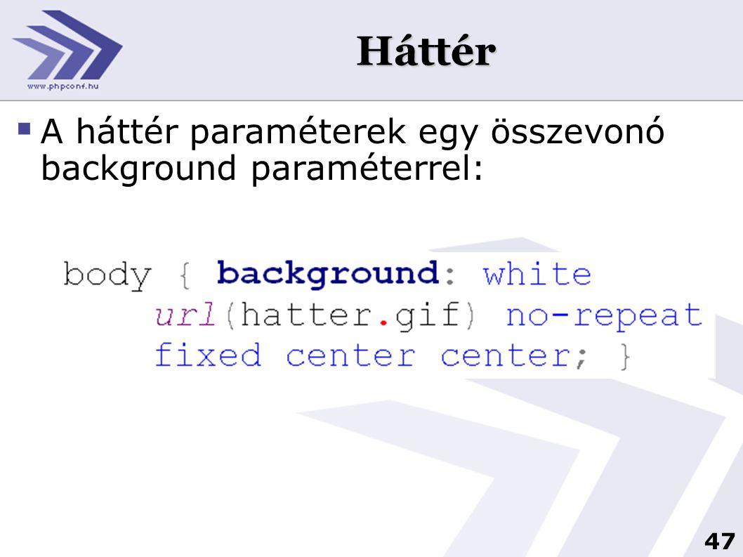 47 Háttér  A háttér paraméterek egy összevonó background paraméterrel: