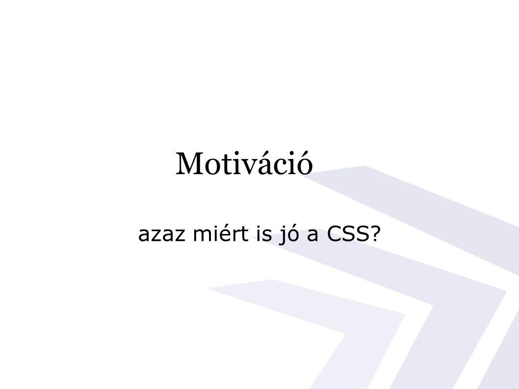 Motiváció azaz miért is jó a CSS?
