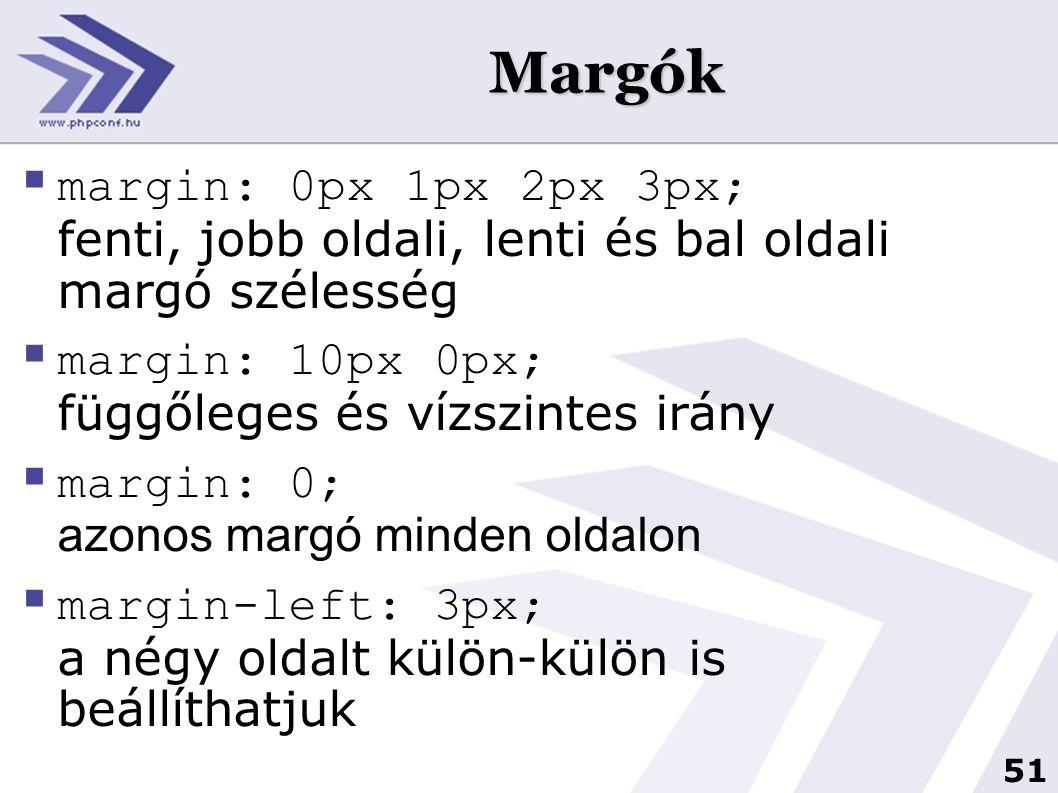 51 Margók  margin: 0px 1px 2px 3px; fenti, jobb oldali, lenti és bal oldali margó szélesség  margin: 10px 0px; függőleges és vízszintes irány  marg