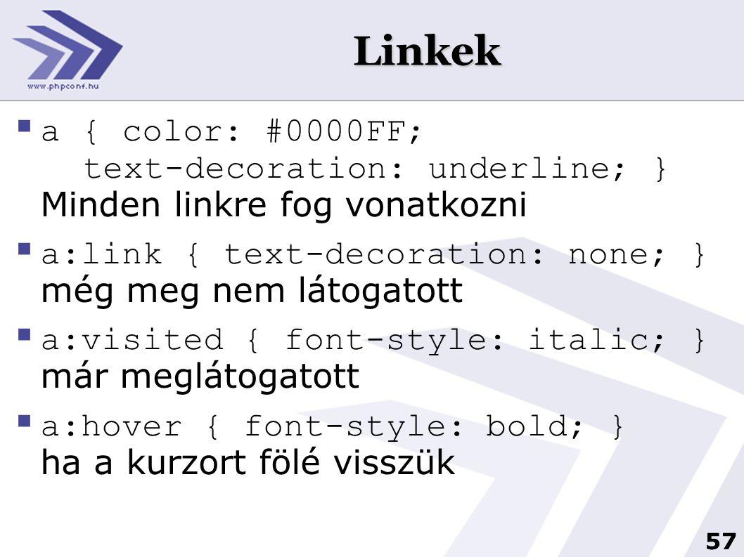 57 Linkek  a { color: #0000FF; text-decoration: underline; } Minden linkre fog vonatkozni  a:link { text-decoration: none; } még meg nem látogatott