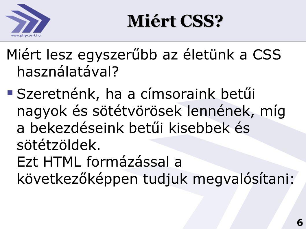 6 Miért CSS? Miért lesz egyszerűbb az életünk a CSS használatával?  Szeretnénk, ha a címsoraink betűi nagyok és sötétvörösek lennének, míg a bekezdés