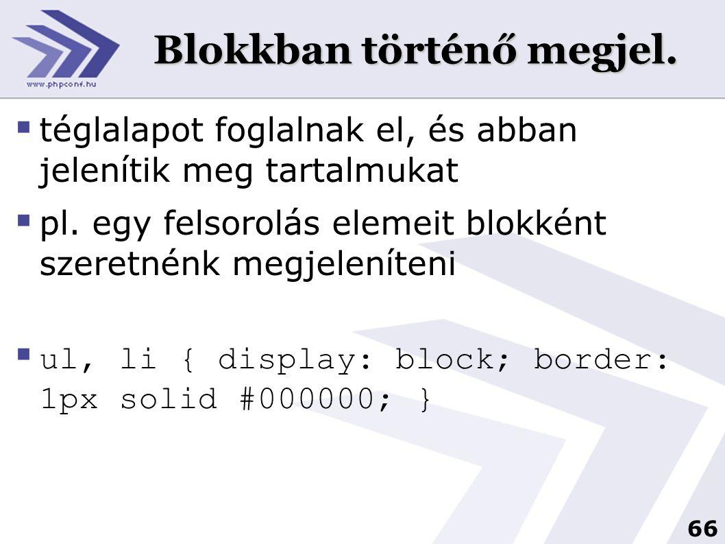 66 Blokkban történő megjel.  téglalapot foglalnak el, és abban jelenítik meg tartalmukat  pl. egy felsorolás elemeit blokként szeretnénk megjeleníte