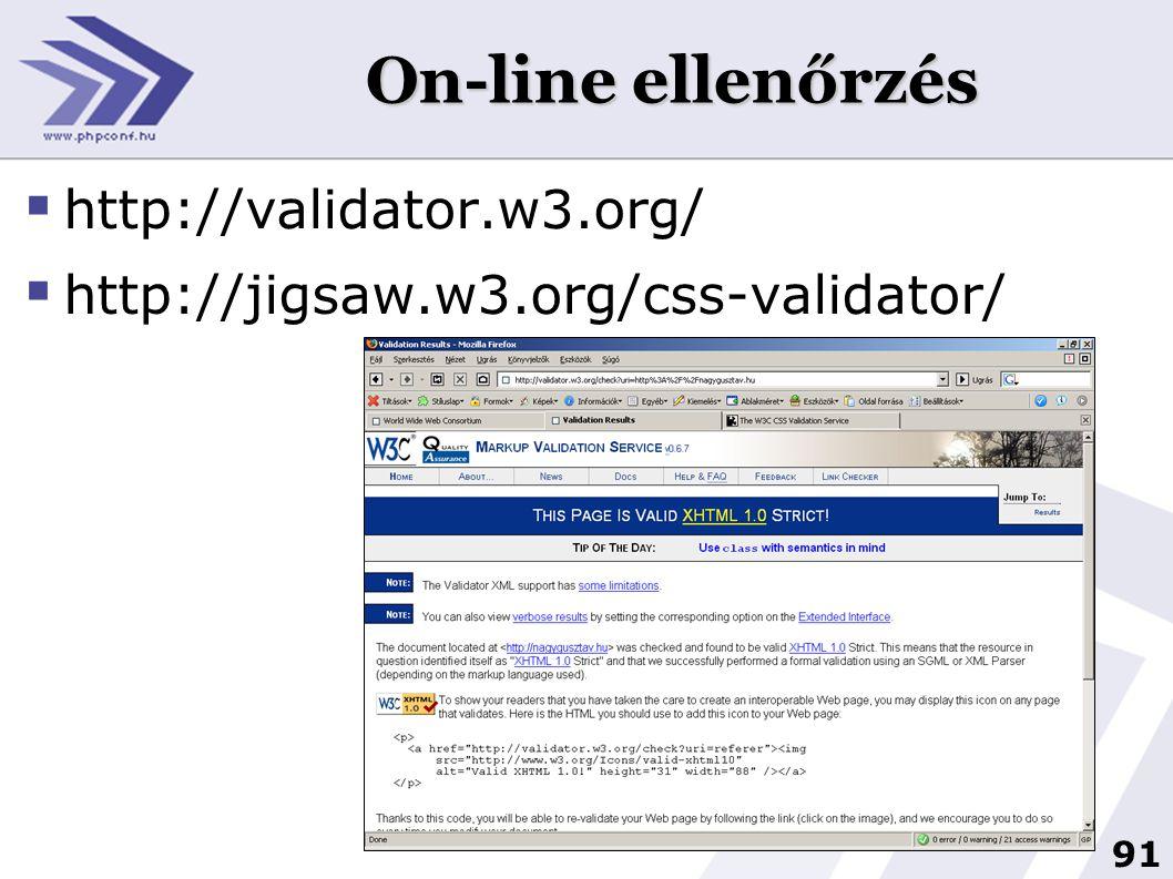91 On-line ellenőrzés  http://validator.w3.org/  http://jigsaw.w3.org/css-validator/