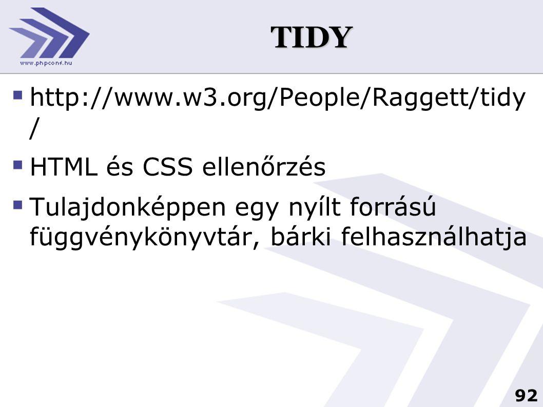 92 TIDY  http://www.w3.org/People/Raggett/tidy /  HTML és CSS ellenőrzés  Tulajdonképpen egy nyílt forrású függvénykönyvtár, bárki felhasználhatja