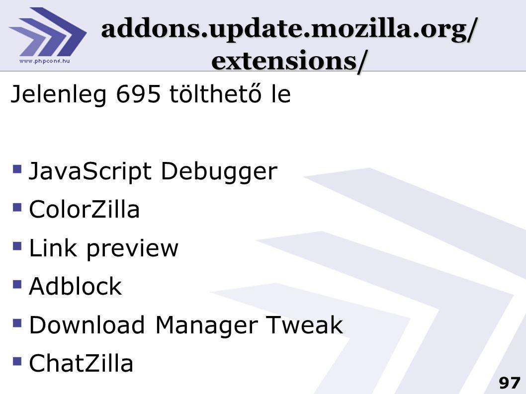 97 addons.update.mozilla.org/ extensions/ Jelenleg 695 tölthető le  JavaScript Debugger  ColorZilla  Link preview  Adblock  Download Manager Tweak  ChatZilla