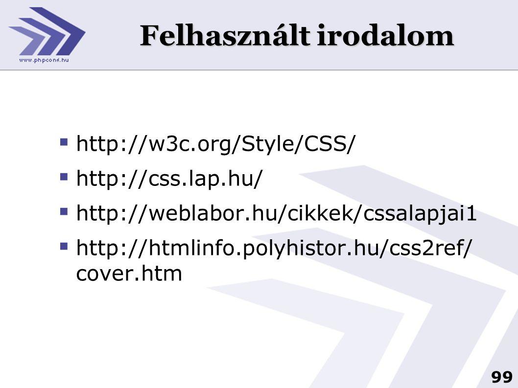 99 Felhasznált irodalom  http://w3c.org/Style/CSS/  http://css.lap.hu/  http://weblabor.hu/cikkek/cssalapjai1  http://htmlinfo.polyhistor.hu/css2r