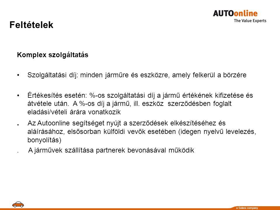 a Solera company Feltételek Komplex szolgáltatás •Szolgáltatási díj: minden járműre és eszközre, amely felkerül a börzére •Értékesítés esetén: %-os szolgáltatási díj a jármű értékének kifizetése és átvétele után.