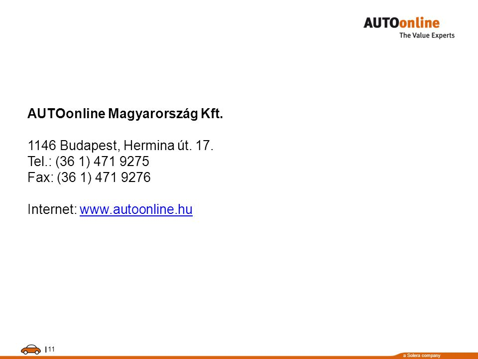 a Solera company I 11 AUTOonline Magyarország Kft. 1146 Budapest, Hermina út. 17. Tel.: (36 1) 471 9275 Fax: (36 1) 471 9276 Internet: www.autoonline.