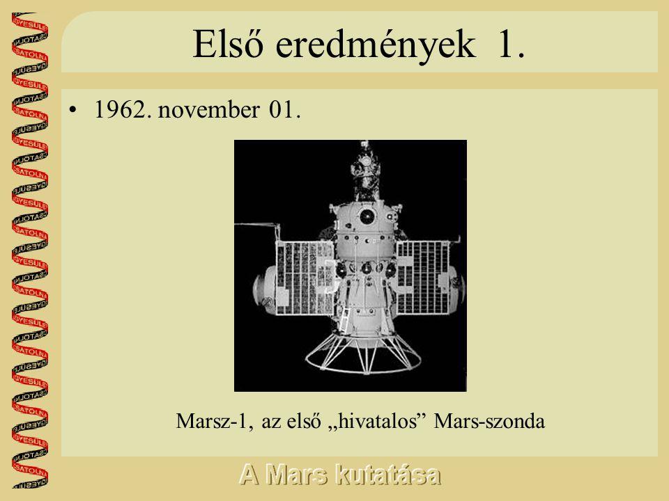 """Első eredmények 1. •1962. november 01. Marsz-1, az első """"hivatalos"""" Mars-szonda"""