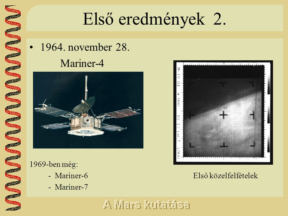 Első eredmények 2. •1964. november 28. Mariner-4 1969-ben még: - Mariner-6 Első közelfelfételek - Mariner-7