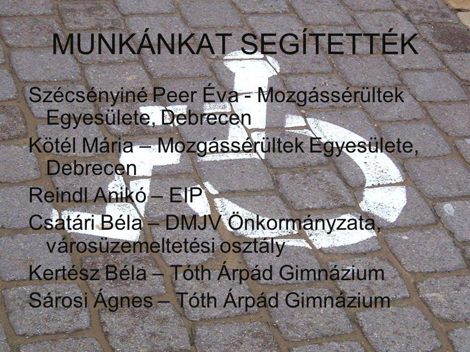 MUNKÁNKAT SEGÍTETTÉK Szécsényiné Peer Éva - Mozgássérültek Egyesülete, Debrecen Kötél Mária – Mozgássérültek Egyesülete, Debrecen Reindl Anikó – EIP C