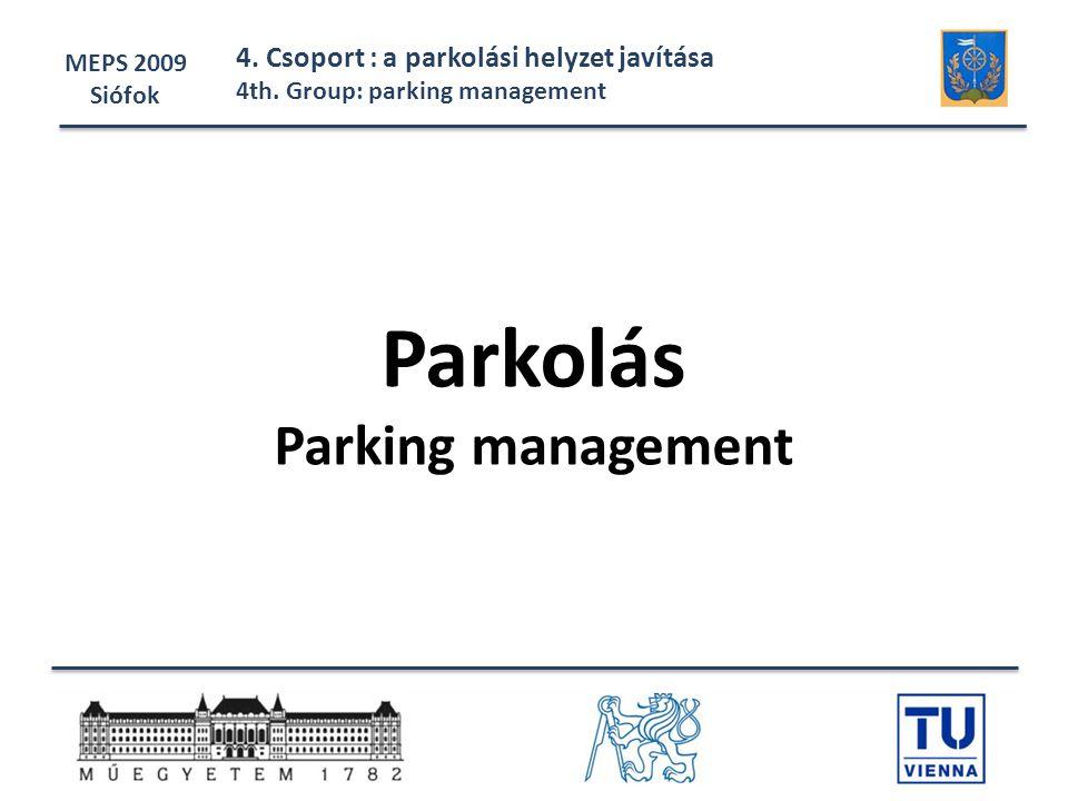 Parkolás Parking management MEPS 2009 Siófok 4.Csoport : a parkolási helyzet javítása 4th.