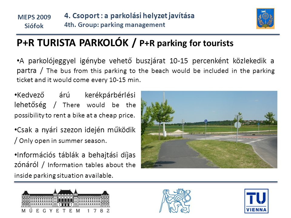 MEPS 2009 Siófok 4. Csoport : a parkolási helyzet javítása 4th. Group: parking management P+R TURISTA PARKOLÓK / P+R parking for tourists • A parkolój