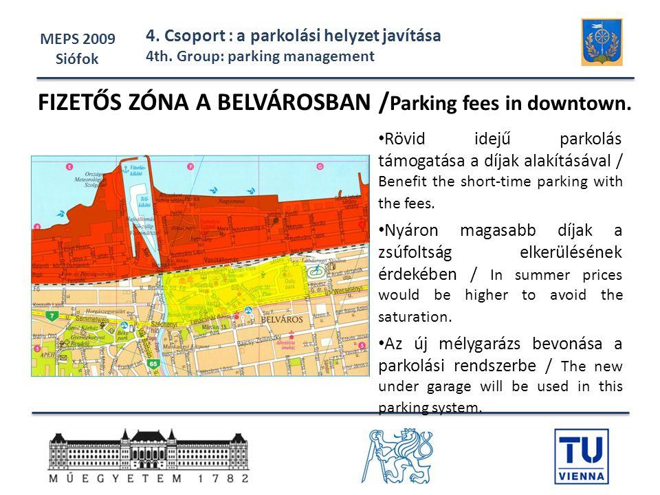 MEPS 2009 Siófok 4. Csoport : a parkolási helyzet javítása 4th. Group: parking management • Rövid idejű parkolás támogatása a díjak alakításával / Ben
