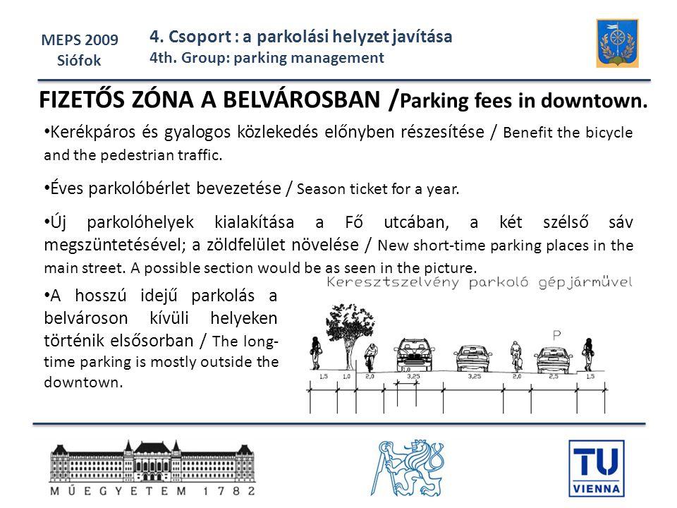 MEPS 2009 Siófok 4. Csoport : a parkolási helyzet javítása 4th. Group: parking management • Kerékpáros és gyalogos közlekedés előnyben részesítése / B