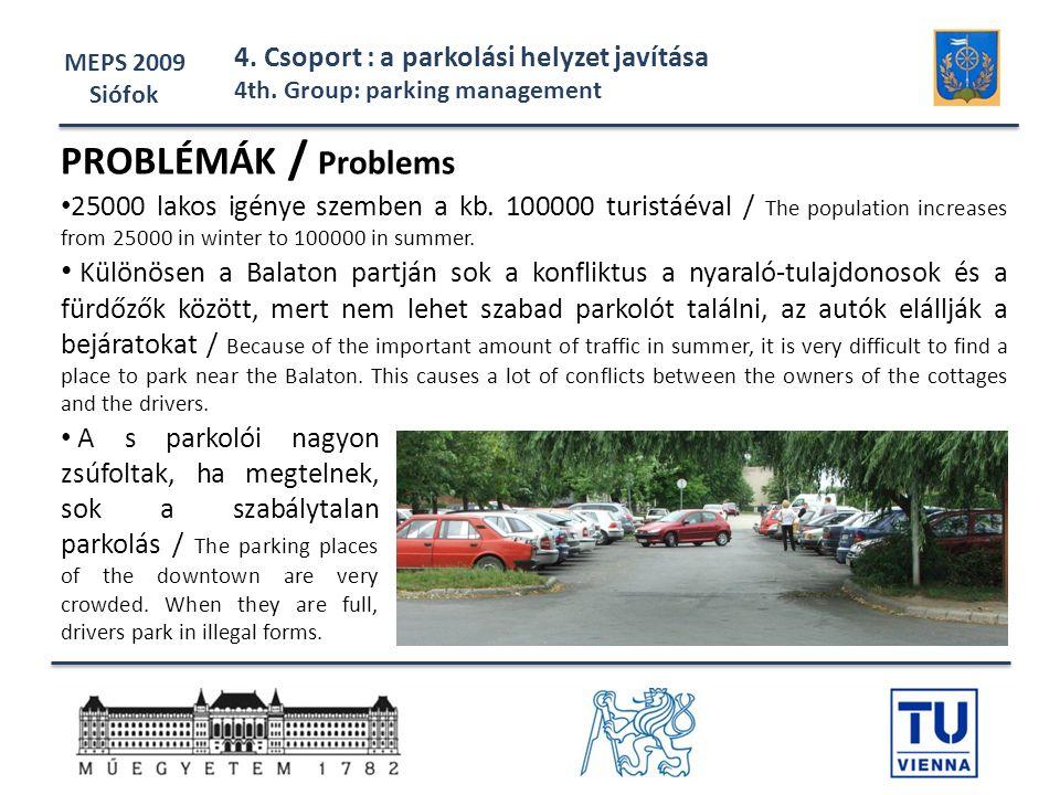 MEPS 2009 Siófok 4. Csoport : a parkolási helyzet javítása 4th. Group: parking management • 25000 lakos igénye szemben a kb. 100000 turistáéval / The