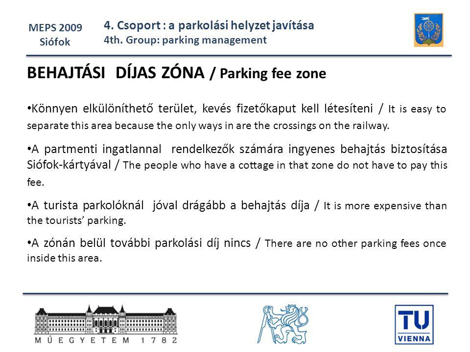 MEPS 2009 Siófok 4. Csoport : a parkolási helyzet javítása 4th. Group: parking management BEHAJTÁSI DÍJAS ZÓNA / Parking fee zone • Könnyen elkülöníth