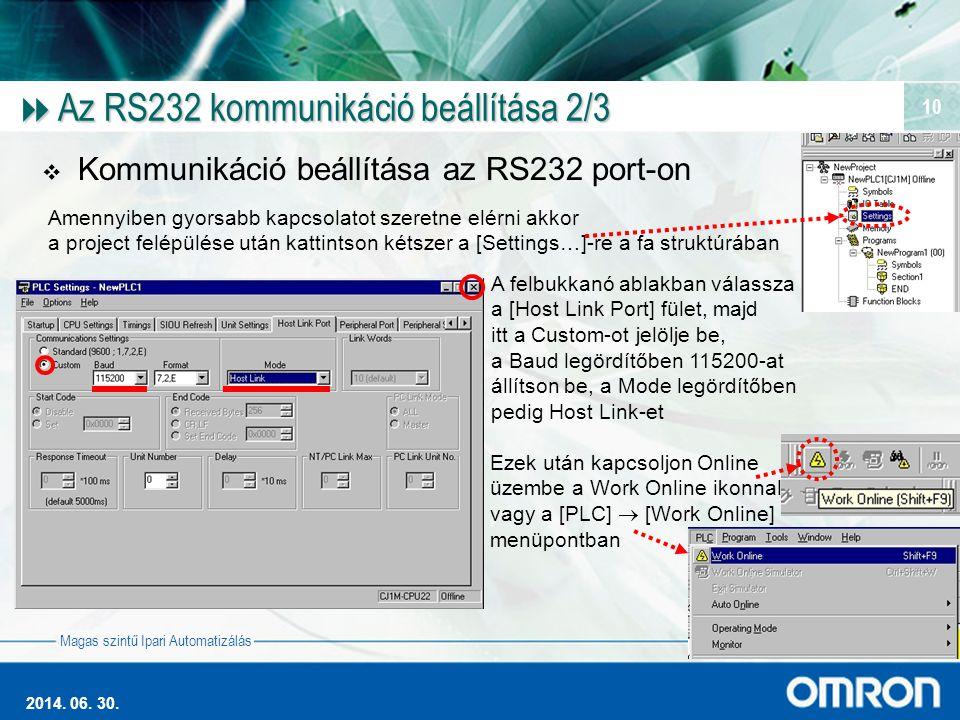 Magas szintű Ipari Automatizálás 2014. 06. 30. 10  Az RS232 kommunikáció beállítása 2/3  Kommunikáció beállítása az RS232 port-on Amennyiben gyorsab