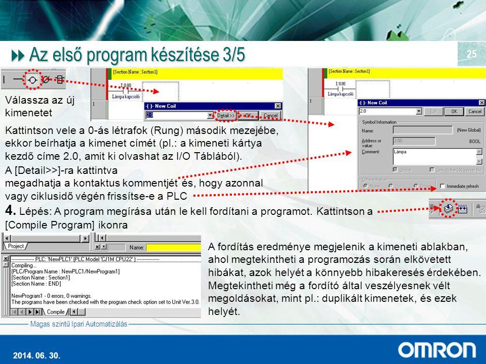 Magas szintű Ipari Automatizálás 2014. 06. 30. 25  Az első program készítése 3/5 Válassza az új kimenetet Kattintson vele a 0-ás létrafok (Rung) máso