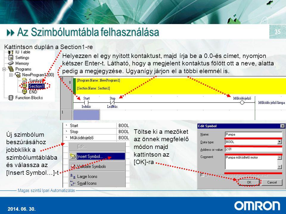 Magas szintű Ipari Automatizálás 2014. 06. 30. 35  Az Szimbólumtábla felhasználása Kattintson duplán a Section1-re Helyezzen el egy nyitott kontaktus