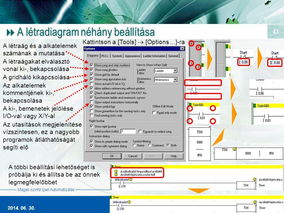 Magas szintű Ipari Automatizálás 2014. 06. 30. 43  A létradiagram néhány beállítása A létraág és a alkatelemek számának a mutatása A létraágakat elvá