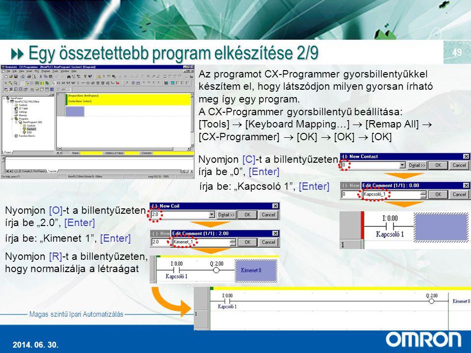 Magas szintű Ipari Automatizálás 2014. 06. 30. 49  Egy összetettebb program elkészítése 2/9 Az programot CX-Programmer gyorsbillentyűkkel készítem el