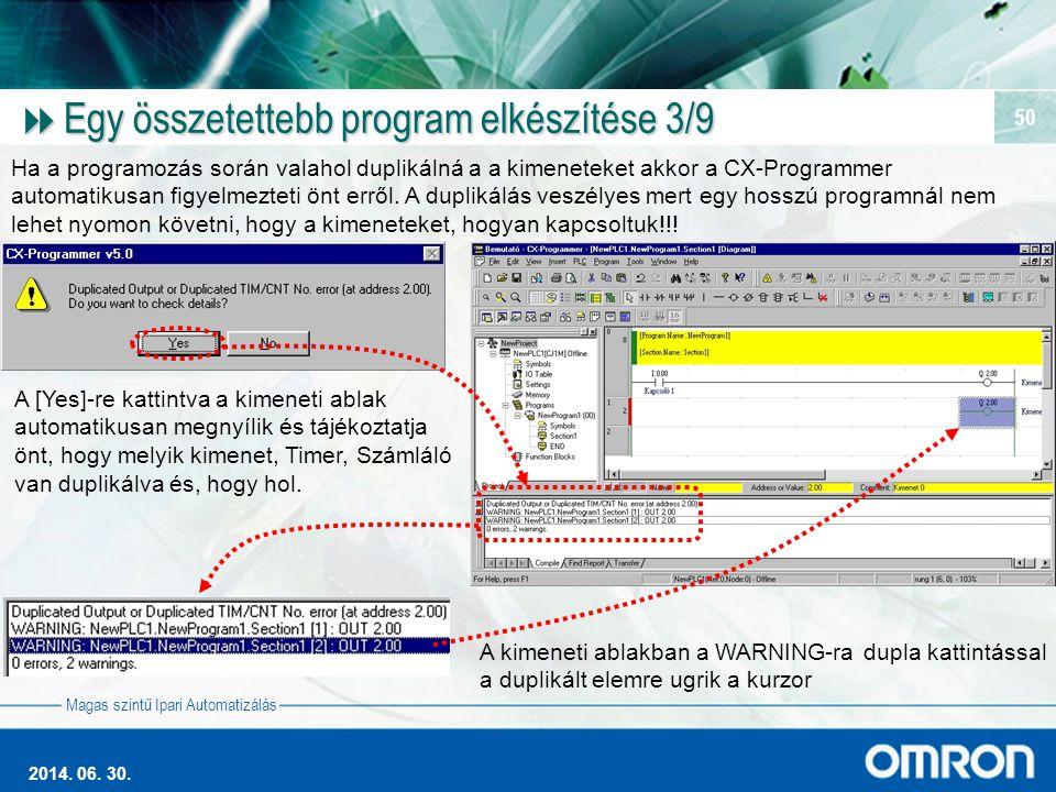 Magas szintű Ipari Automatizálás 2014. 06. 30. 50  Egy összetettebb program elkészítése 3/9 Ha a programozás során valahol duplikálná a a kimeneteket