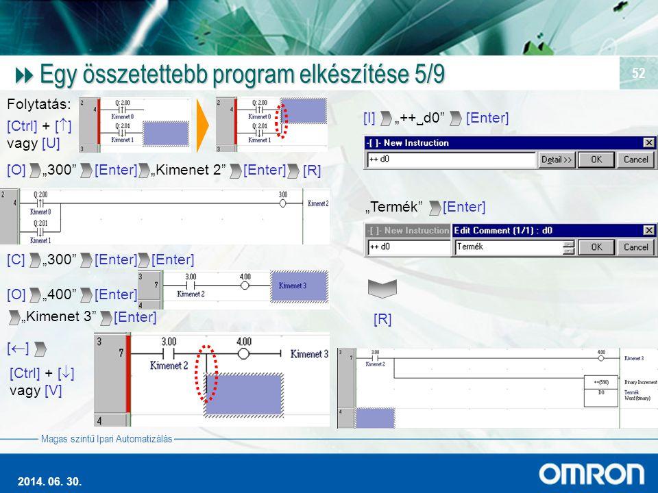 """Magas szintű Ipari Automatizálás 2014. 06. 30. 52  Egy összetettebb program elkészítése 5/9 Folytatás: [Ctrl] + [  ] vagy [U] [O] """"300""""[Enter]""""Kimen"""