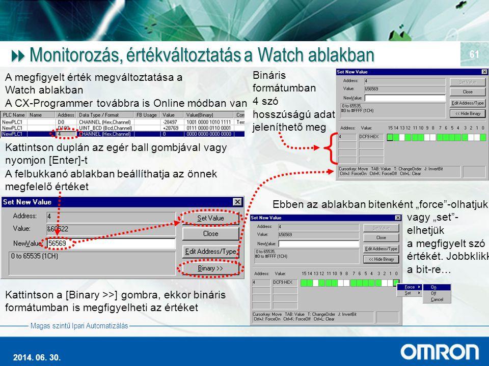 Magas szintű Ipari Automatizálás 2014. 06. 30. 61  Monitorozás, értékváltoztatás a Watch ablakban A megfigyelt érték megváltoztatása a Watch ablakban