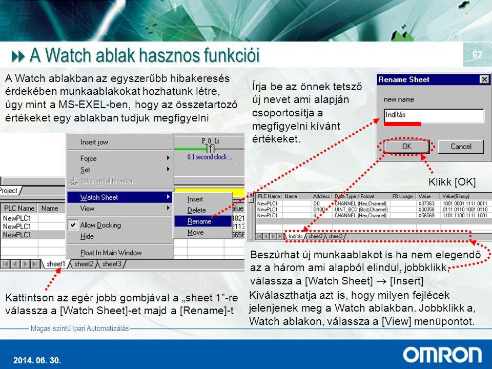 Magas szintű Ipari Automatizálás 2014. 06. 30. 62  A Watch ablak hasznos funkciói A Watch ablakban az egyszerűbb hibakeresés érdekében munkaablakokat