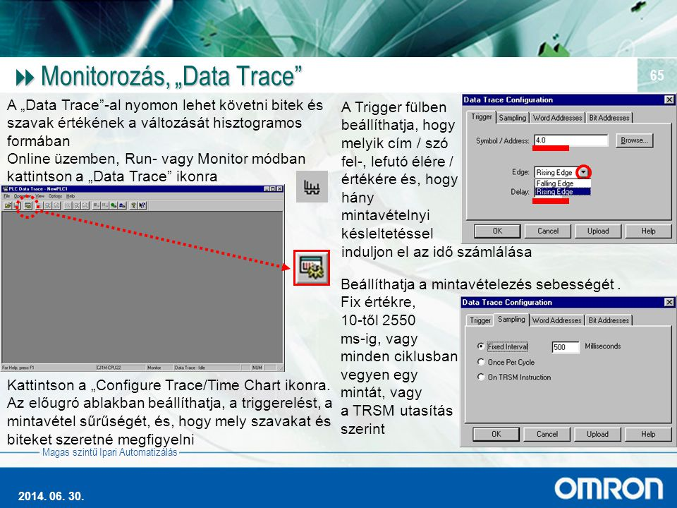 """Magas szintű Ipari Automatizálás 2014. 06. 30. 65  Monitorozás, """"Data Trace"""" A """"Data Trace""""-al nyomon lehet követni bitek és szavak értékének a válto"""