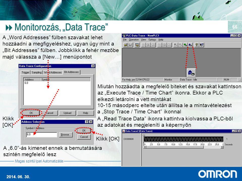 """Magas szintű Ipari Automatizálás 2014. 06. 30. 66  Monitorozás, """"Data Trace"""" A """"Word Addresses"""" fülben szavakat lehet hozzáadni a megfigyeléshez, ugy"""