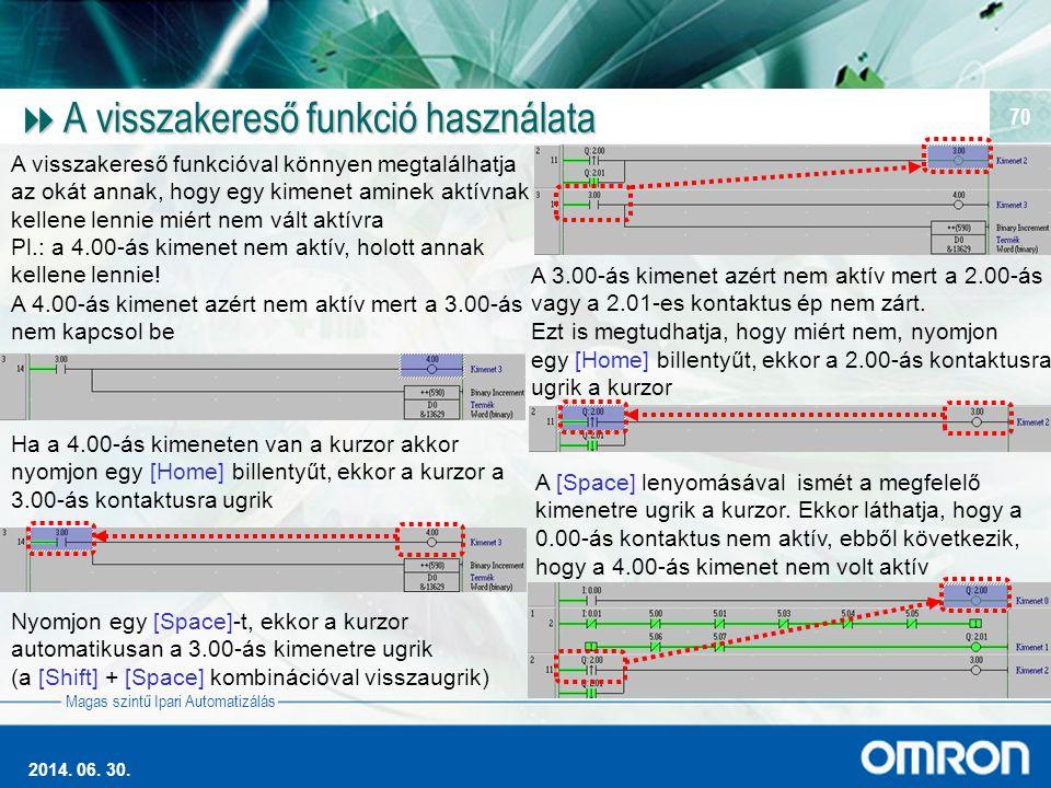 Magas szintű Ipari Automatizálás 2014. 06. 30. 70  A visszakereső funkció használata A visszakereső funkcióval könnyen megtalálhatja az okát annak, h