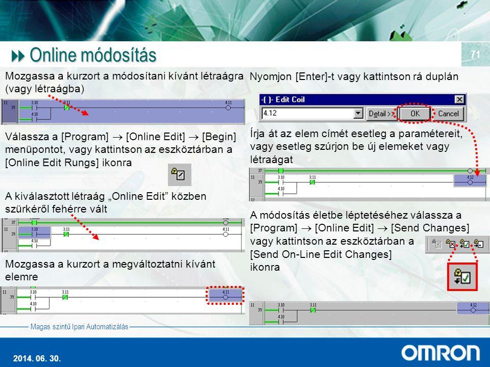 Magas szintű Ipari Automatizálás 2014. 06. 30. 71  Online módosítás Mozgassa a kurzort a módosítani kívánt létraágra (vagy létraágba) Válassza a [Pro