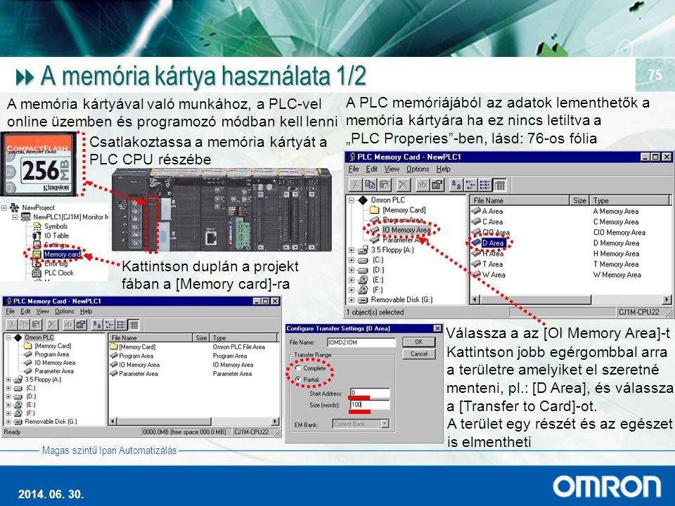 Magas szintű Ipari Automatizálás 2014. 06. 30. 75  A memória kártya használata 1/2 A memória kártyával való munkához, a PLC-vel online üzemben és pro