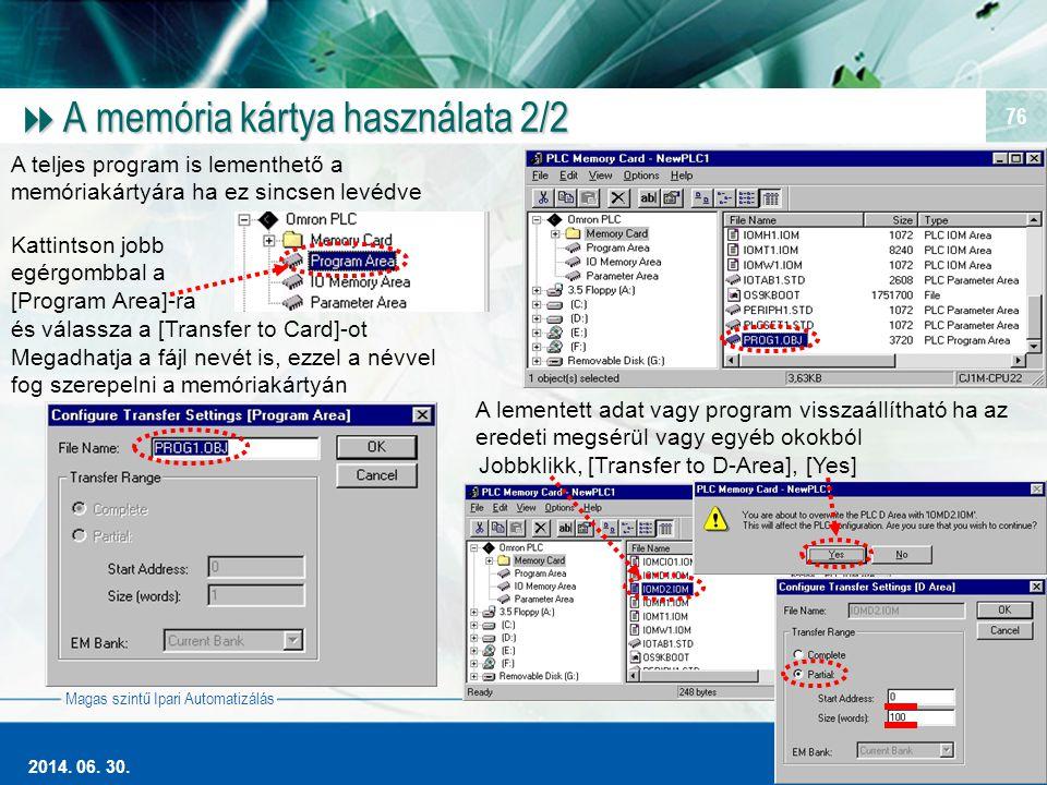 Magas szintű Ipari Automatizálás 2014. 06. 30. 76  A memória kártya használata 2/2 A teljes program is lementhető a memóriakártyára ha ez sincsen lev