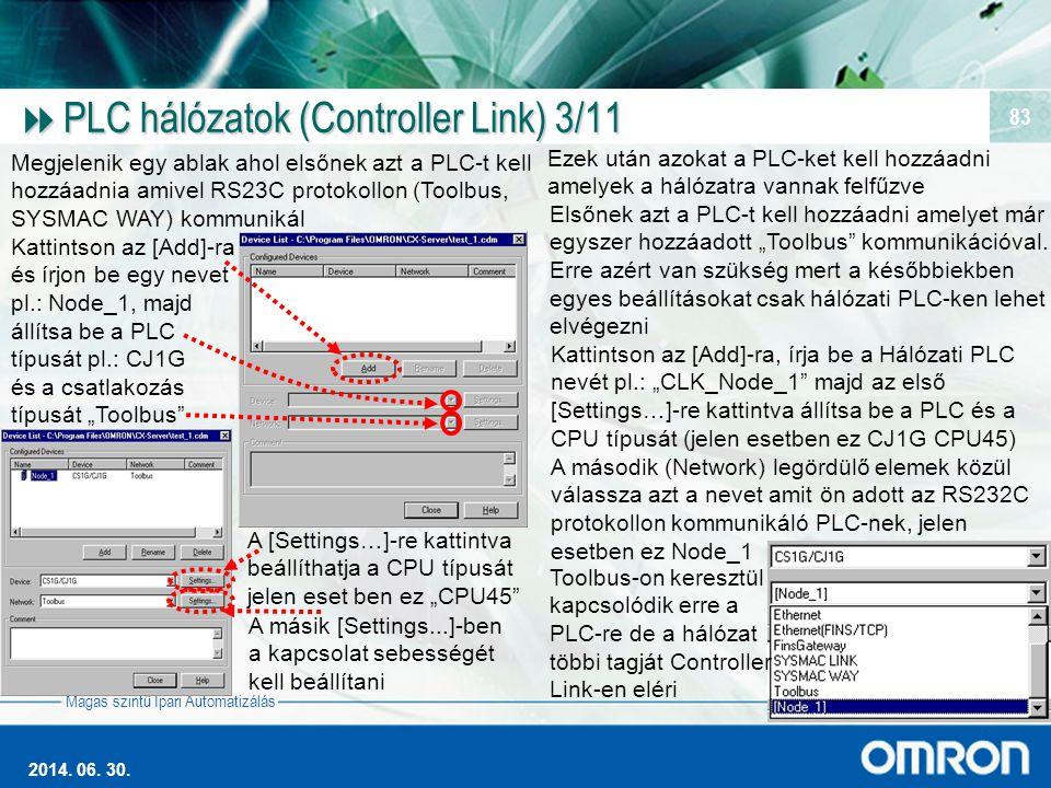 Magas szintű Ipari Automatizálás 2014. 06. 30. 83  PLC hálózatok (Controller Link) 3/11 Megjelenik egy ablak ahol elsőnek azt a PLC-t kell hozzáadnia