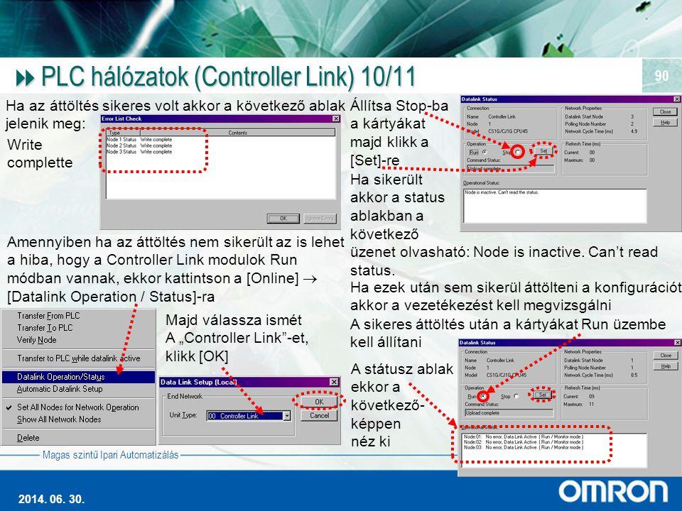 Magas szintű Ipari Automatizálás 2014. 06. 30. 90  PLC hálózatok (Controller Link) 10/11 Ha az áttöltés sikeres volt akkor a következő ablak jelenik