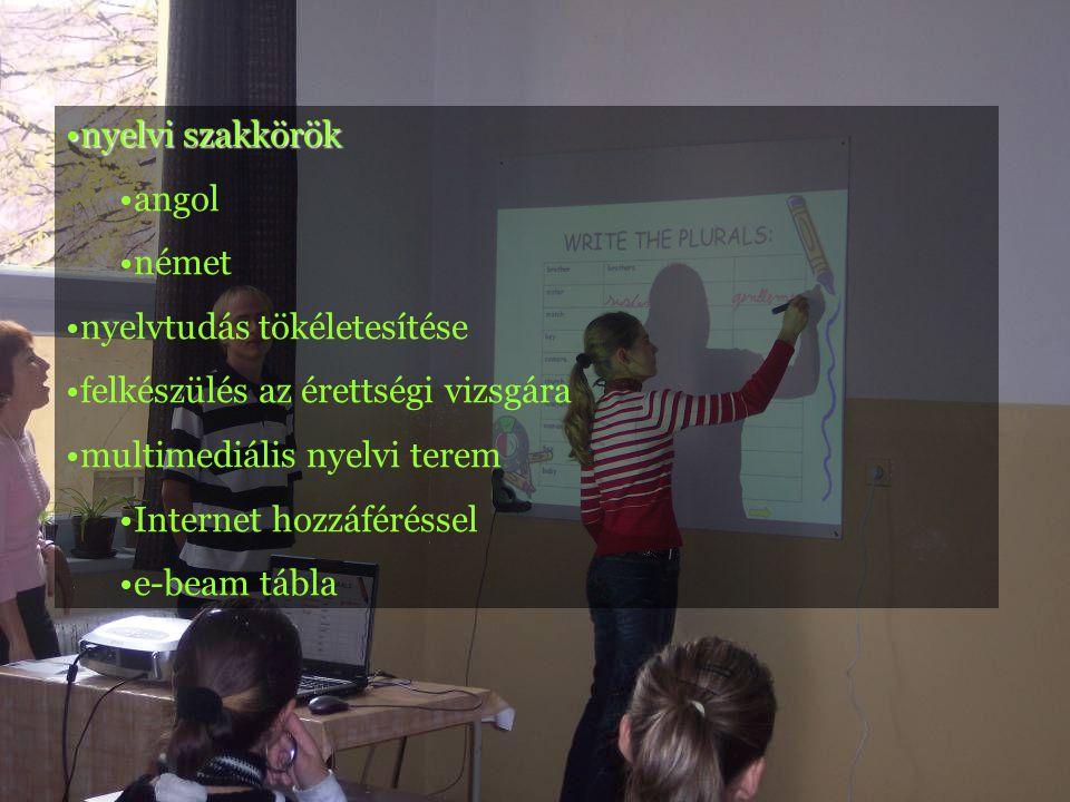 •nyelvi szakkörök •angol •német •nyelvtudás tökéletesítése •felkészülés az érettségi vizsgára •multimediális nyelvi terem •Internet hozzáféréssel •e-beam tábla