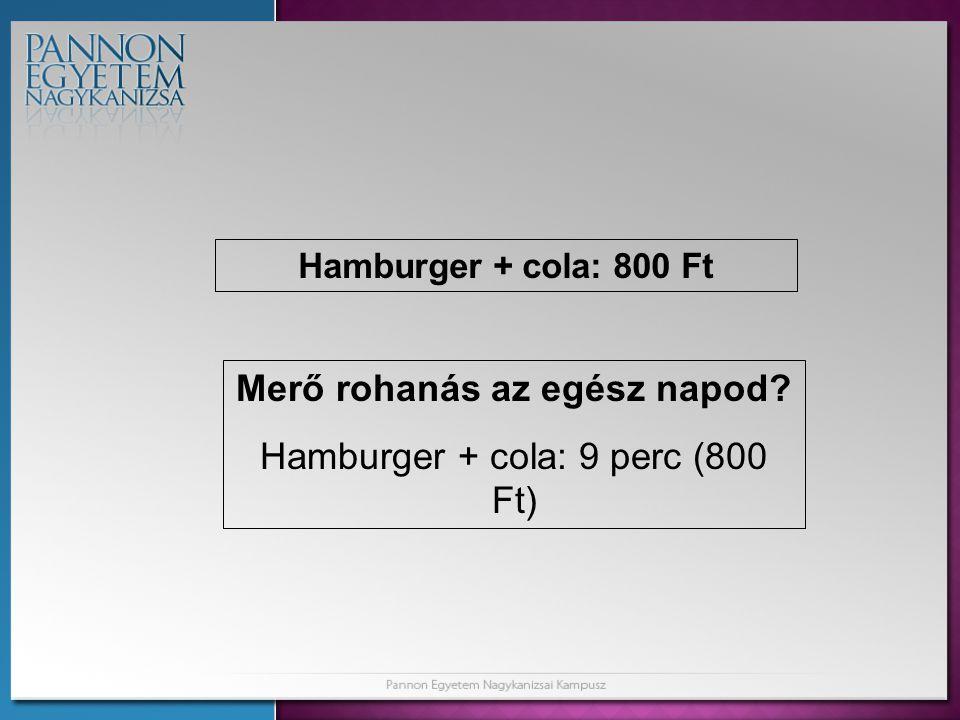 Hamburger + cola: 800 Ft Merő rohanás az egész napod? Hamburger + cola: 9 perc (800 Ft)