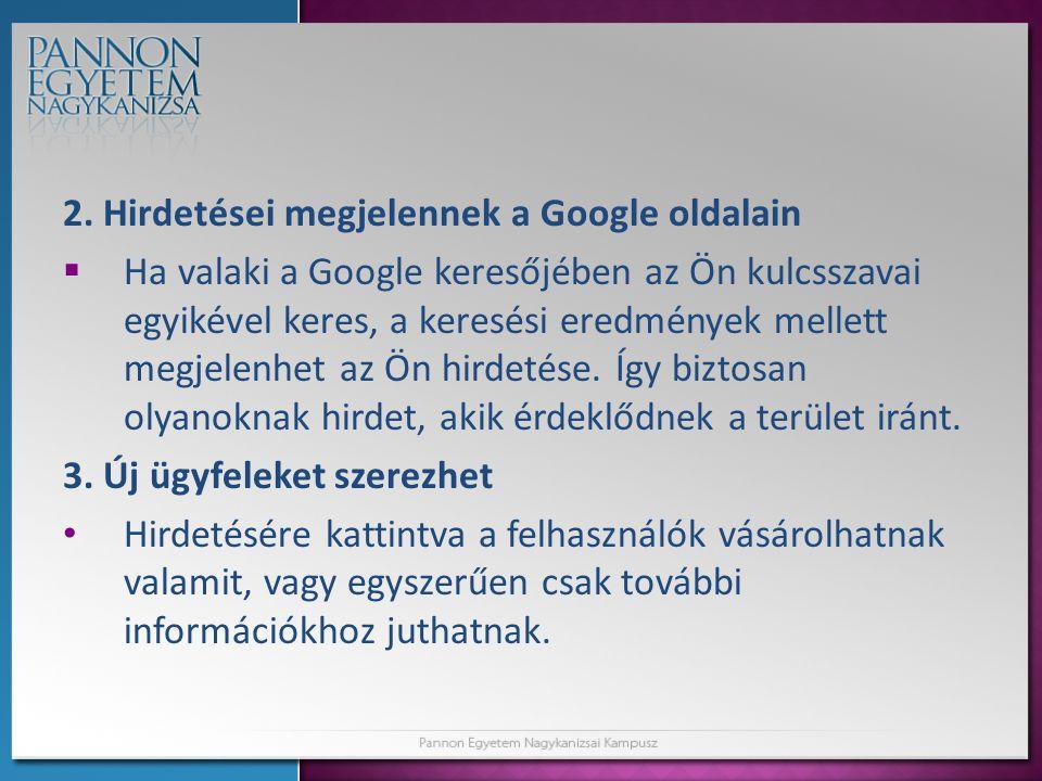 2. Hirdetései megjelennek a Google oldalain  Ha valaki a Google keresőjében az Ön kulcsszavai egyikével keres, a keresési eredmények mellett megjelen