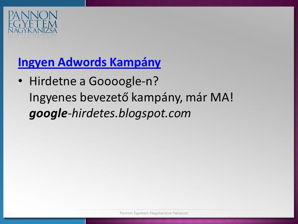 Ingyen Adwords Kampány • Hirdetne a Goooogle-n.Ingyenes bevezető kampány, már MA.