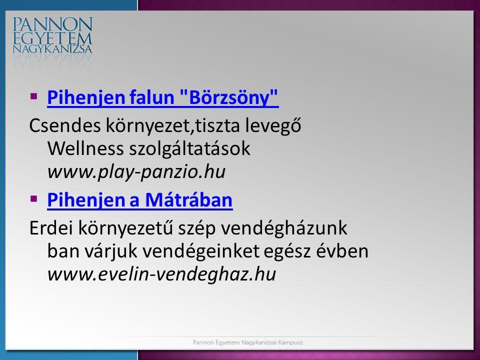  Pihenjen falun Börzsöny Pihenjen falun Börzsöny Csendes környezet,tiszta levegő Wellness szolgáltatások www.play-panzio.hu  Pihenjen a Mátrában Pihenjen a Mátrában Erdei környezetű szép vendégházunk ban várjuk vendégeinket egész évben www.evelin-vendeghaz.hu