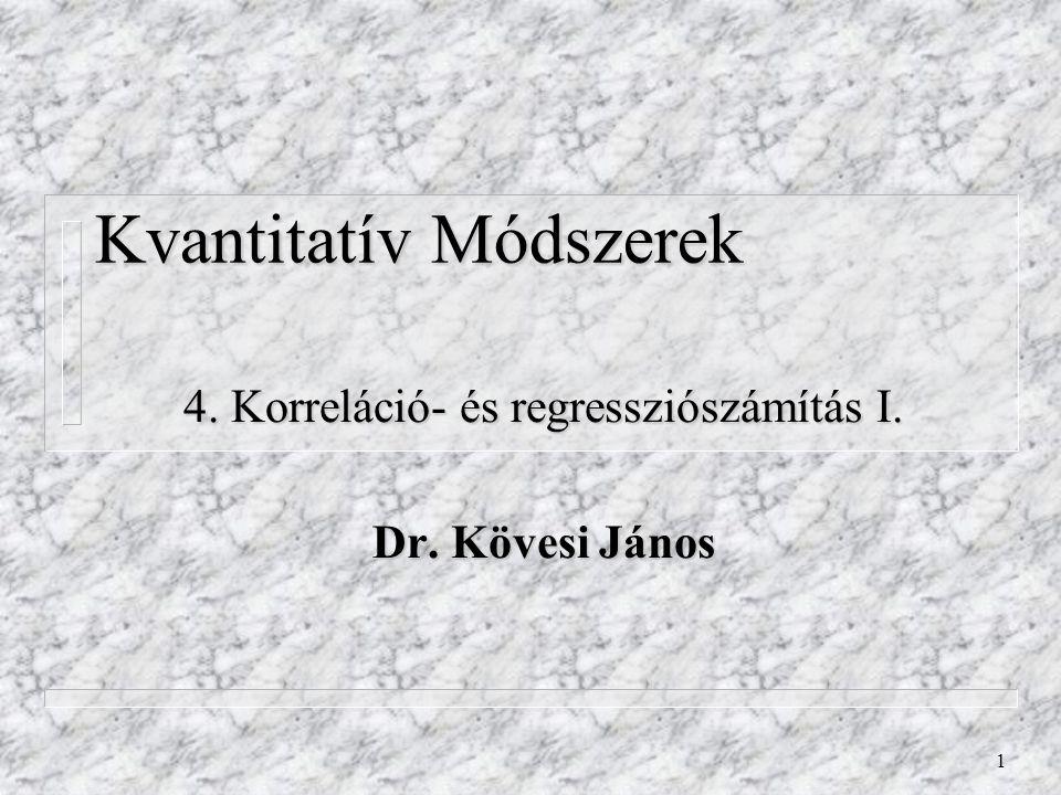1 Kvantitatív Módszerek 4. Korreláció- és regressziószámítás I. Dr. Kövesi János
