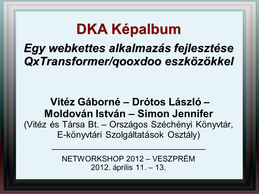DKA Képalbum  Előzmény – Digitális Képarchívum dka.oszk.hu  OSZK MEK műhely ötlet – személyre szabható Képalbum  Eszközök – QxTransformer/qooxdoo  QxTransformer – XML leíró alkalmazásfejlesztő  qooxdoo – JavaScript framework  Eredmény - dka.oszk.hu/html/kepalbum.php