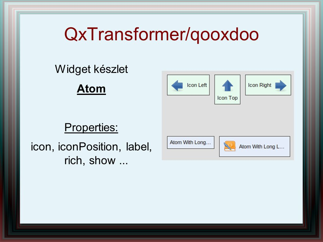 QxTransformer/qooxdoo Widget készlet Atom Properties: icon, iconPosition, label, rich, show...